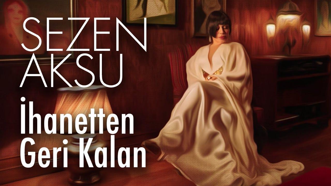 SEZEN AKSU - İHANETTEN GERİ KALAN 2017